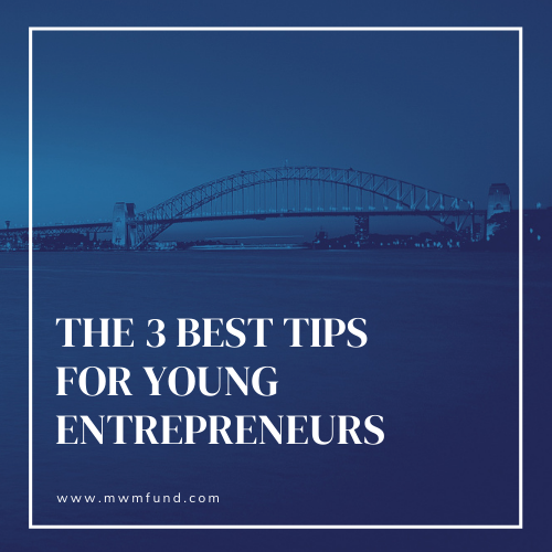The 3 Best Tips for Young Entrepreneurs