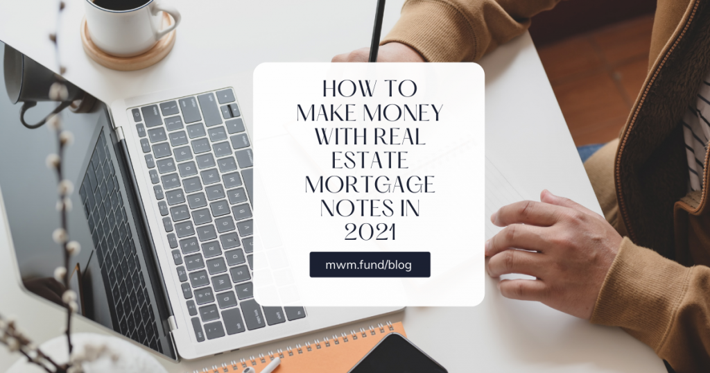 How to Make Money with Real Estate Mortgage Notes in 2021?