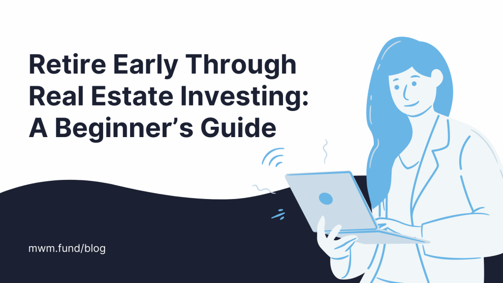 Retire Early Through Real Estate Investing: A Beginner's Guide