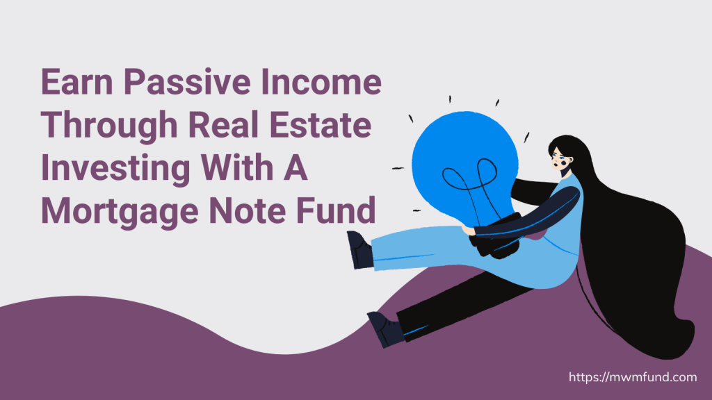 Earn passive income through real estate investing with MWMfund, a mortgage note fund.