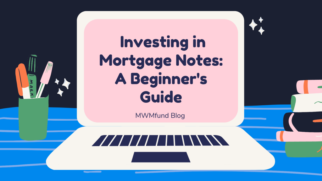 Investing in Mortgage Notes: A beginner's guide: MWMfund blog